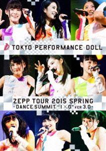"""東京パフォーマンスドール/ZEPP TOUR 2015春 〜DANCE SUMMIT""""1×0""""ver3.0〜(初回生産限定盤B)(Blu-ray)"""