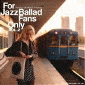 [送料無料] For Jazz Ballad Fans Only Vol.2 [CD]