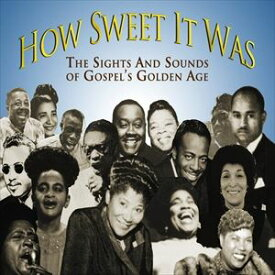 輸入盤 VARIOUS / HOW SWEET IT WAS : THE SIGHTS & SOUNDS OF GOSPEL'S GOLDEN AGE [CD]