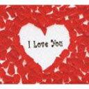 (オムニバス) I Love You [CD]