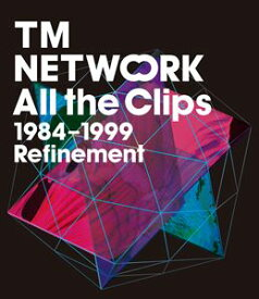 TM NETWORK/All the Clips1984〜1999 Refinement [Blu-ray]