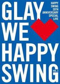 GLAY/HAPPY SWING 20th Anniversary SPECIAL LIVE 〜We■Happy Swing〜 Vol.2 [DVD]