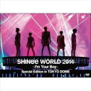 SHINee WORLD 2014 〜I'm Your Boy〜 Special Edition in TOKYO DOME(通常盤)(DVD)