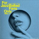 For Jazz Ballad Fans Only Vol.1 [CD]