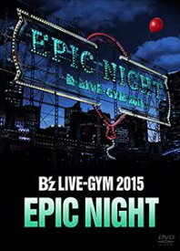 B'z LIVE-GYM 2015 -EPIC NIGHT- [DVD]