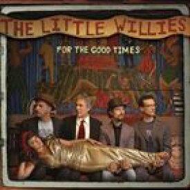 輸入盤 LITTLE WILLIES / FOR THE GOOD TIMES [CD]
