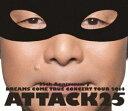 DREAMS COME TRUE/25th ANNIVERSARY DREAMS COME TRUE CONCERT TOUR 2014 ATTACK25(通常盤)(Blu-ray)