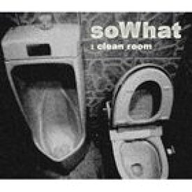 soWhat / Clean Room [CD]