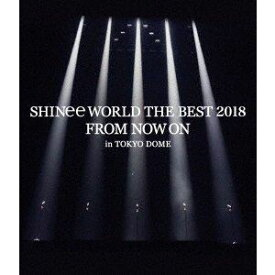 SHINee WORLD THE BEST 2018 〜FROM NOW ON〜 in TOKYO DOME [Blu-ray]
