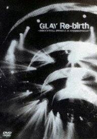 GLAY/Re-birth〜ROCK'N'ROLL SWINDLE at NIPPON BUDOUKAN〜 [DVD]