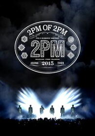 2PM ARENA TOUR 2015 2PM OF 2PM(通常盤) [DVD]