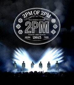 2PM ARENA TOUR 2015 2PM OF 2PM [Blu-ray]