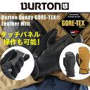 バートン ( BURTON ) ウインターアクセサリ ボードグローブ ( メンズ ) Gondy GORE-TEX Leather Mitt ゴンディー ゴアテ...