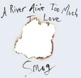 【送料無料】 Smog / River Ain't Too Much To Love 輸入盤 【CD】