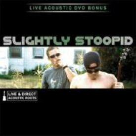 Slightly Stoopid スライトリィスチューピッド / Acoustic Roots Live & Direct 【CD】