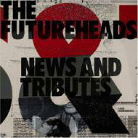 Futureheads フューチャーヘッズ / News And Tributes 輸入盤 【CD】