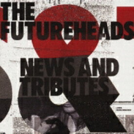 Futureheads フューチャーヘッズ / News And Tributes 【CD】