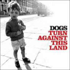 Dogs (Uk) / Turn Against This Land 【CD】