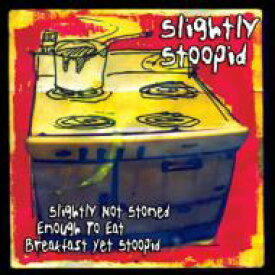 Slightly Stoopid スライトリィスチューピッド / Slightly Not Stoned Enough Toeat Breakfast Yet Stoopid 【CD】