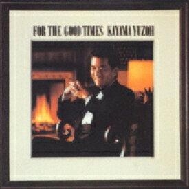 加山雄三 カヤマユウゾウ / FOR THE GOOD TIMES 【CD】