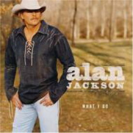 Alan Jackson アランジャクソン / What I Do 輸入盤 【CD】
