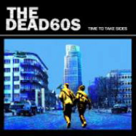 Dead 60s デッドシックスティーズ / Time To Take Sides 輸入盤 【CD】