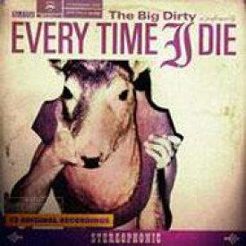 Every Time I Die / Big Dirty 【CD】