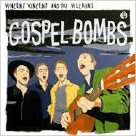Vincent Vincent&The Villains ビンセントビンセント&ザビリアンズ / Gospel Bombs 輸入盤 【CD】