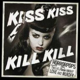 Horrorpops ホラーポップス / Kiss Kiss Kill Kill 輸入盤 【CD】