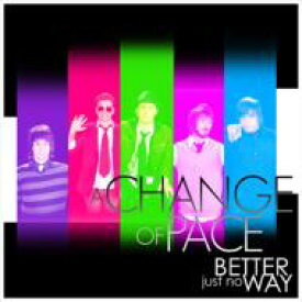 A CHANGE OF PACE / Just No Better Way 【CD】
