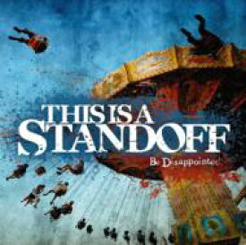 This Is A Standoff / Be Disappointed 【CD】