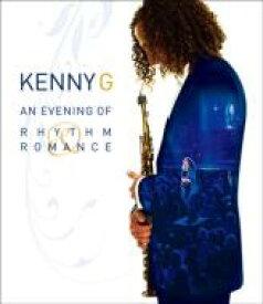 Kenny G ケニージー / An Evening Of Rhythm & Romance 【BLU-RAY DISC】