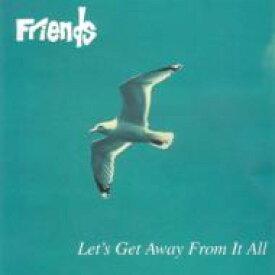【送料無料】 Friends (UK) / Let's Get Away From It All 【CD】