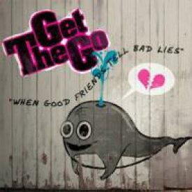 Get Go / When Good Friends Tell Bad Lies 【CD】