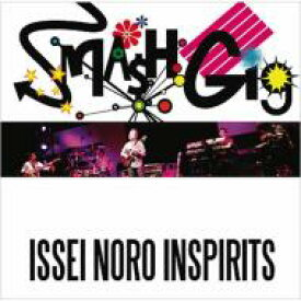 Issei Noro Inspirits (野呂一生) イッセイノロ / Smash Gig -issei Noro Inspirits- 【CD】