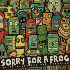 Sorry For A Frog ソーリーフォーアフロッグ / HAPPY SONGS FOR OUR TOMORROW 【CD】