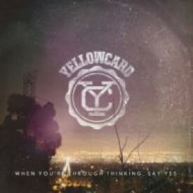Yellowcard イエローカード / When You're Through Thinking, Say Yes 【CD】