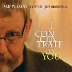 【送料無料】 Skip Wilkins / I Concentrate On You 輸入盤 【CD】