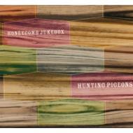 HUNTING PIGEONS / HONEYCOMB JUKEBOX 【CD】