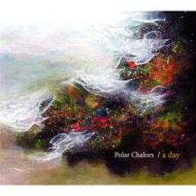 Polar Chalors / a day 【CD】
