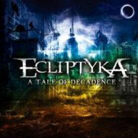 【送料無料】 Ecliptyka / Tale Of The Decadence 【CD】