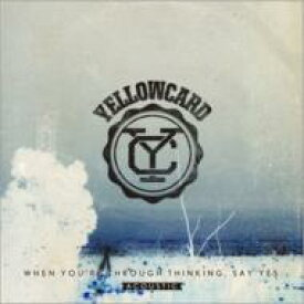 Yellowcard イエローカード / When You're Through Thinking, Say Yes (Acoustic) 【CD】