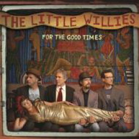 The Little Willies リトルウィリーズ / For The Good Times 輸入盤 【CD】