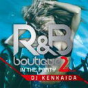 DJ KENKAIDA / R & B BOUTIQUE -in the party- 2nd Floor Mixed by DJ KENKAIDA 【CD】