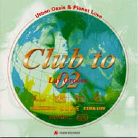 Club To 02 Luv Groove 【CD】