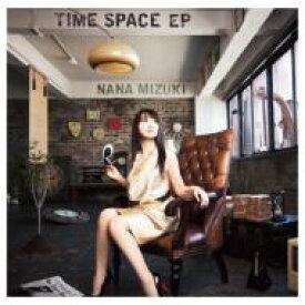 水樹奈々 ミズキナナ / TIME SPACE EP 【CD Maxi】