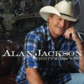 Alan Jackson アランジャクソン / Thirty Miles West 輸入盤 【CD】