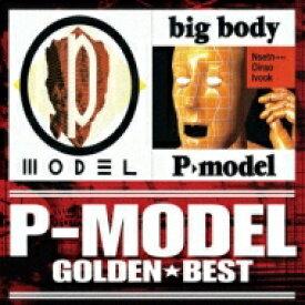 P-model ピーモデル / ゴールデン☆ベスト P-MODEL「P-MODEL」 & 「big body」 【CD】