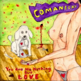 COMANECHI / You Owe Me Nothing But Love 【CD】