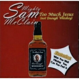【送料無料】 Mighty Sam Mcclain / Too Much Jesus (Not Enough Whiskey) 輸入盤 【CD】